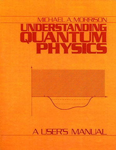 Understanding Quantum Physics: A User'S Manual, Vol. 1 (V. 1)