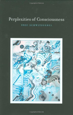 Perplexities Of Consciousness (Life And Mind: Philosophical Issues In Biology And Psychology)