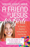 You Always Have A Friend In Jesus For Girls: A Tween'S Guide To Knowing And Loving Him