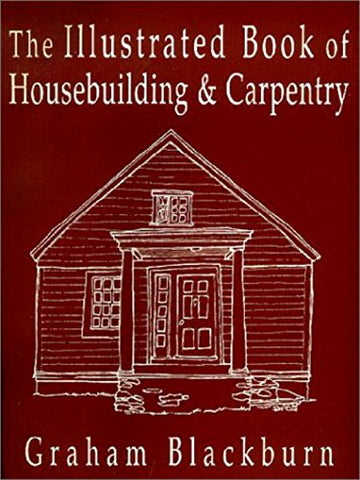 The Illustrated Book Of Housebuilding And Carpentry