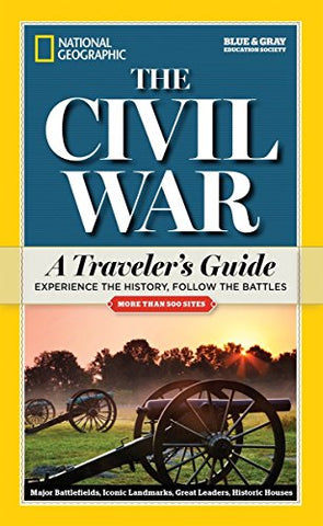 National Geographic The Civil War: A Traveler'S Guide (National Geographic Blue & Gray Education Society)