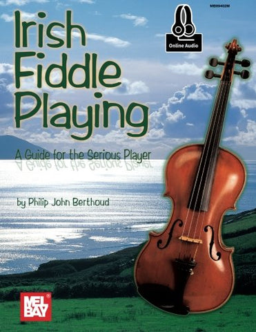 Irish Fiddle Playing: A Guide For The Serious Player
