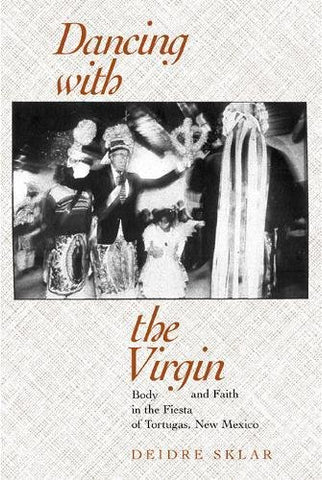 Dancing With The Virgin: Body And Faith In The Fiesta Of Tortugas, New Mexico