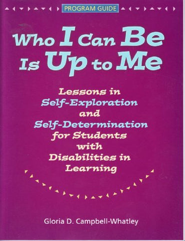 (Out Of Print)Who I Can Be Is Up To Me: Lessons In Self-Exploration And Self-Determination For Students With Disabilities In Learning