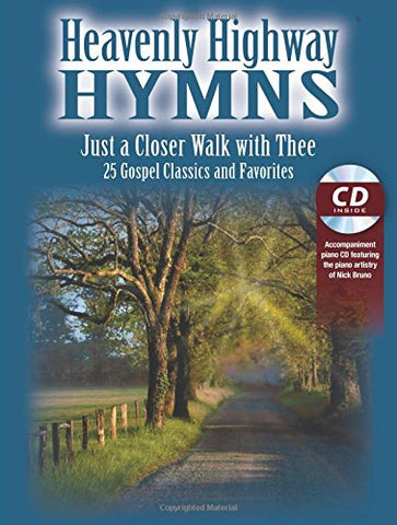 Heavenly Highway Hymns -- Just A Closer Walk With Thee: 25 Gospel Classics And Favorites, Book & Cd