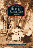 Historic Baker City  (Or)  (Images Of America)