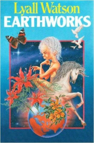 Earthworks: Ideas On The Edge Of Natural History