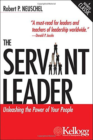 The Servant Leader: Unleashing The Power Of Your People (Kellogg)