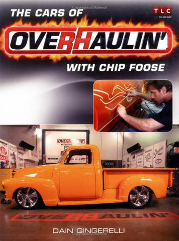 The Cars Of Overhaulin' With Chip Foose