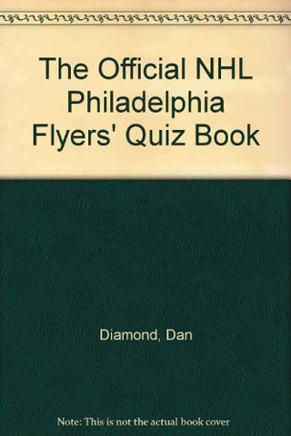 The Official Nhl Philadelphia Flyers' Quiz Book