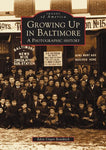 Growing Up In Baltimore:  A Photographic History  (Md)  (Images  Of  America)