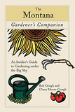 Montana Gardener'S Companion: An Insider'S Guide To Gardening Under The Big Sky (Gardening Series)