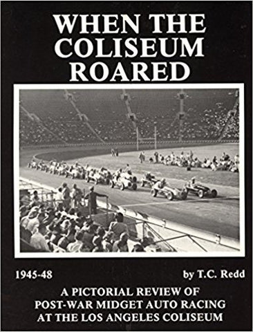 When The Coliseum Roared 1945-48: A Pictorial Review Of Post-War Midget Auto Racing At The Los Angeles Colisem