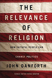 The Relevance Of Religion: How Faithful People Can Change Politics