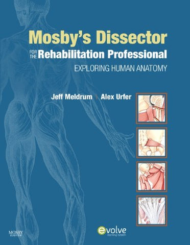 Mosby'S Dissector For The Rehabilitation Professional: Exploring Human Anatomy, 1E