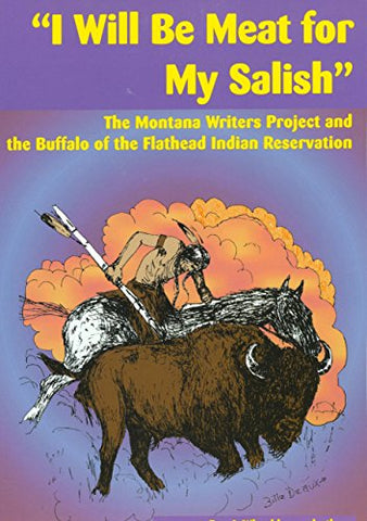 """I Will Be Meat For My Salish"": The Montana Writers Project And The Buffalo Of The Flathead Indian Reservation"