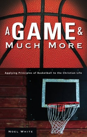 A Game And Much More: Applying Principles Of Basketball To The Christian Life