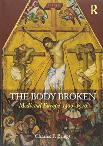 The Body Broken: Medieval Europe 13001520 (Routledge History Of The Middle Ages)