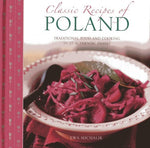 Classic Recipes Of Poland: Traditional Food And Cooking In 25 Authentic Regional Dishes