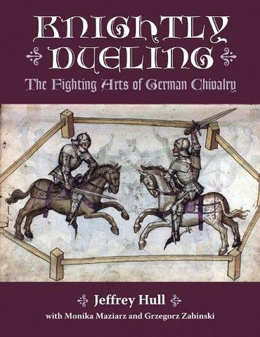 Knightly Dueling: The Fighting Arts Of German Chivalry