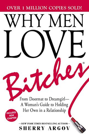 Why Men Love Bitches: From Doormat To Dreamgirla Woman'S Guide To Holding Her Own In A Relationship
