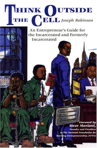 Think Outside The Cell: An Entrepreneur'S Guide For The Incarcerated And Formerly Incarcerated