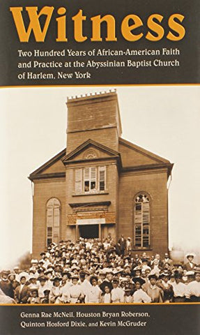 Witness: Two Hundred Years Of African-American Faith And Practice At The Abyssinian Baptist Church Of Harlem, New York