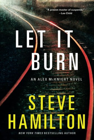 Let It Burn: An Alex Mcknight Novel (Alex Mcknight Novels)