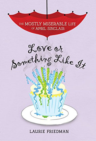 #4 Love Or Something Like It (Mostly Miserable Life Of April Sinclair)