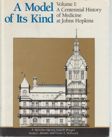 001: A Model Of Its Kind : Volume1 - A Centennial History Of Medicine At Johns Hopkins (Model Of Its Kind)