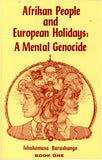 Afrikan People And European Holidays: A Mental Genocide, Book 1