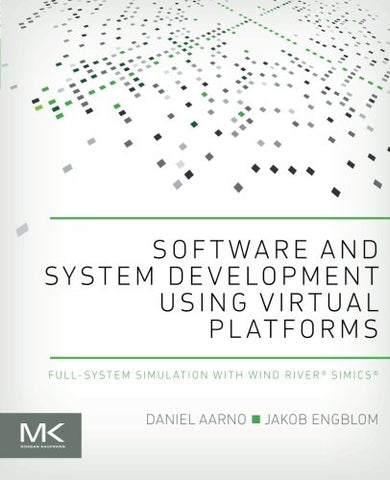 Software And System Development Using Virtual Platforms: Full-System Simulation With Wind River Simics