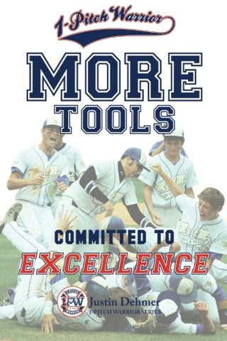 1-Pitch Warrior: More Tools: Commited To Excellence (1-Pitch Warrior Series) (Volume 3)