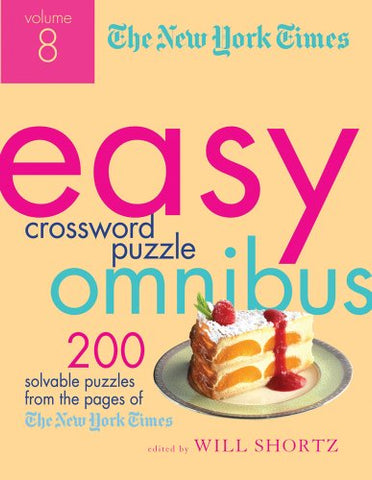 The New York Times Easy Crossword Puzzle Omnibus Volume 8: 200 Solvable Puzzles From The Pages Of The New York Times