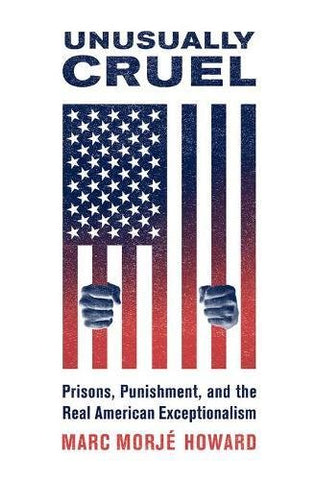 Unusually Cruel: Prisons, Punishment, And The Real American Exceptionalism