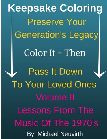 Keepsake Coloring Preserve Your Generations Legacy Color It - Then Pass It Down To Your Loved Ones: Volume Ii Lessons From The The Music Of The 1970'S ... Pass It Down To Your Loved Ones) (Volume 2)