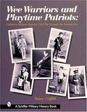 Wee Warriors And Playtime Patriots: Children'S Military Regalia, Civil War Through The Vietnam Era (Schiffer Military History Book)