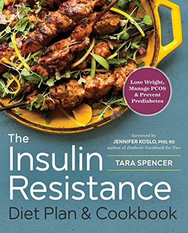 The Insulin Resistance Diet Plan & Cookbook: Lose Weight, Manage Pcos, And Prevent Prediabetes