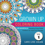 Grown Up Coloring Book: 48 Mandala Relaxing Stress Relief Patterns For Adult Art Therapy, Volume 1