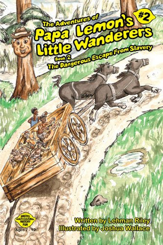 The Adventures Of Papa Lemon'S Little Wanderers Book 2: The Dangerous Escape From Slavery