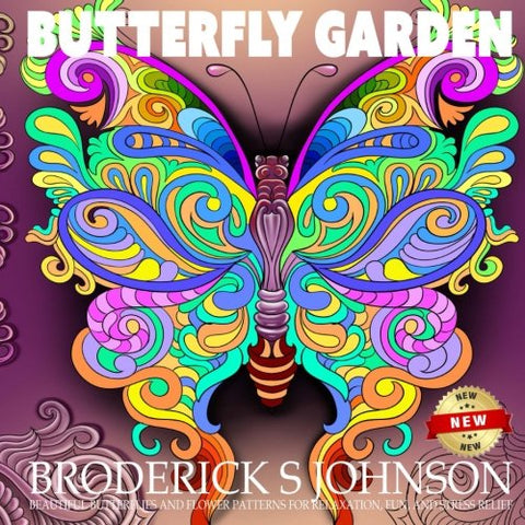 Butterfly Garden: Beautiful Butterflies And Flowers Patterns For Relaxation, Fun, And Stress Relief, Vol. 10 (Adult Coloring Books - Art Therapy For The Mind) (Volume 11)