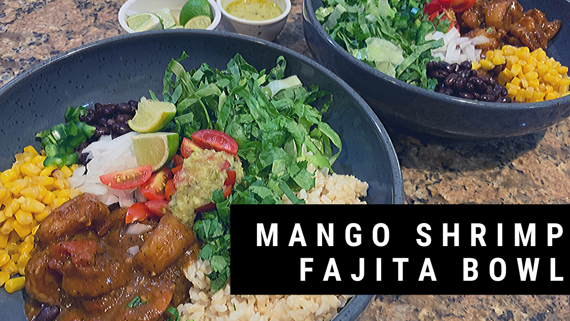 Mango Shrimp Fajita Bowl