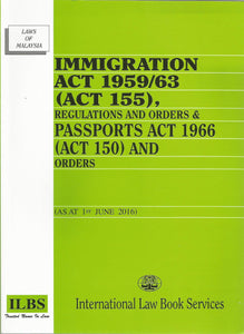 IMMIGRATION ACT 1959/63 (ACT 155), REGULATIONS AND ORDERS & PASSPORTS ACT 1966 ACT 1966 (ACT 150) AND ORDERS