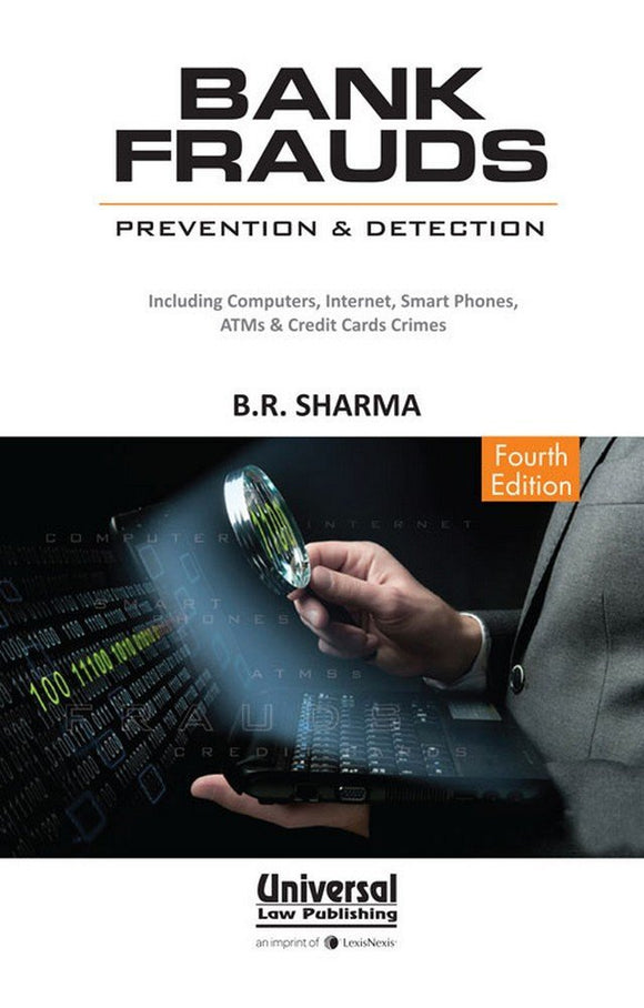 Bank Frauds: Prevention & Detection including Computers Internet, Smart Phones, ATMs & Credit Cards Crimes