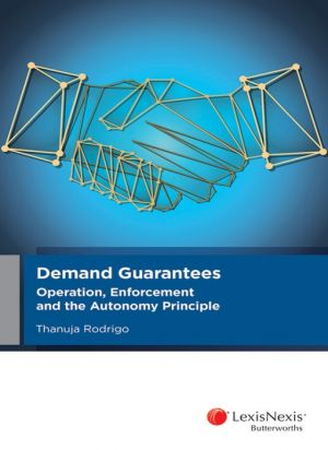 Demand Guarantees: Operation, Enforcement and the Autonomy Principle (PRE-ORDER)