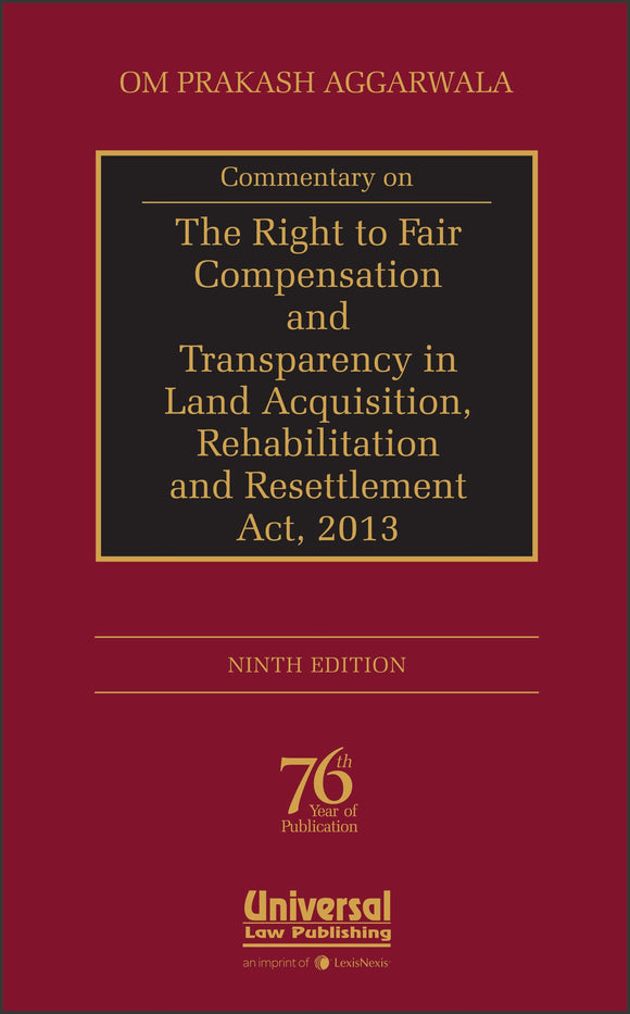 Universal Commentary on The Right to Fair Compensation and Transparency in Land Acquisition, Rehabilitation and Resettlement Act, 2013 By Om Prakash Aggarwala Edition 2017