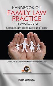 HANDBOOK ON FAMILY LAW PRACTICE IN MALAYSIA: COMMENTARY, PROCEDURES AND FORMS