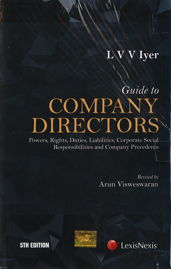 Guide to Company Directors: Powers, Rights, Duties, Liabilities, Corporate Social Responsibilities and Company Precedents
