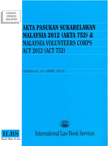 MAL VOLUNTEERS CORPS ACT 2012 (ACT 752) (TOGETHER WITH MALAY VERSION)