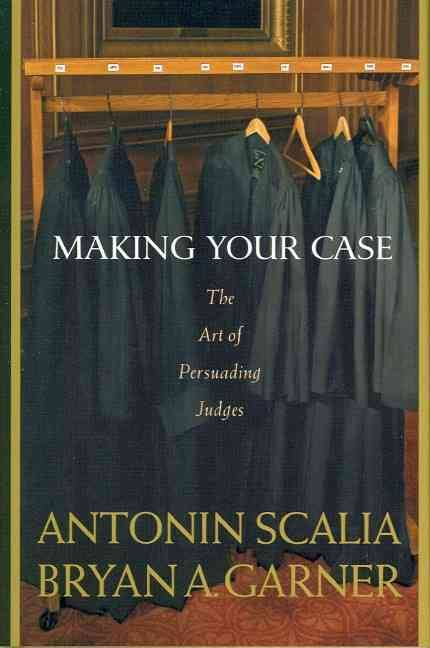 Making Your Cases - The Art Of Persuading Judges